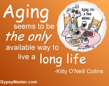 Aging seems to be the only available way to live a long life -Kitty O'Neill Collins