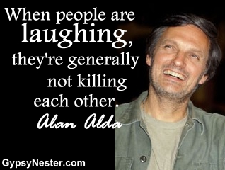 When people are laughing, they're generally not killing each other. Alan Alda
