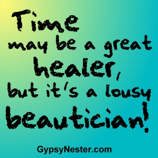 Time may be a great healer, but it's a lousy beautician!