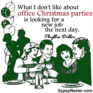 What I don't like about office Christmas parties is looking for a new job the next day. -Phyllis Diller