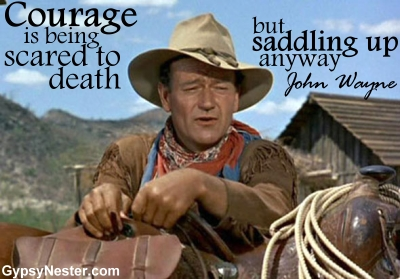 """Courage is being scared to death, but saddling up anyway."" -John Wayne"
