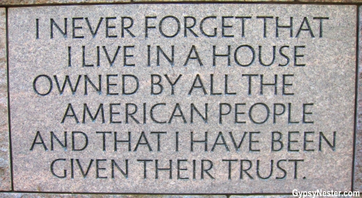 I never forget that I live in a house owned by all the American people and that I have been given their trust. FDR