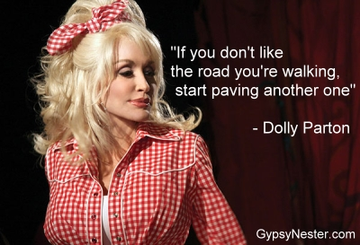 If you don't like the road you're walking, start paving another one -Dolly Parton