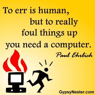 To err is human, but to really foul things up you need a computer. - Paul Ehrlich