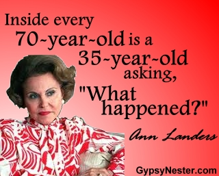 "Inside every 70-year-old is a 35-year-old asking, ""What happened?"" -Ann Landers"