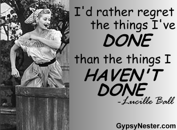 I'd rather regret the things I've done than the things I haven't done -Lucille Ball -