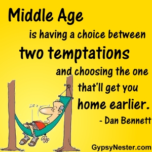 Middle age is having a choice between two temptations and choosing the one that'll get you home earlier -Dan Bennett