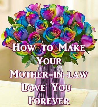 How to Make Your Mother-in-law Love You Forever