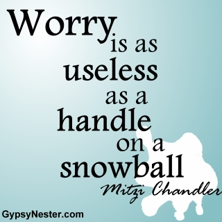 Worry is as useless as a handle on a snowball. -Mitzi Chandler