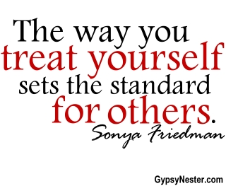 The way you treat yourself sets the standard for others. Sonya Friedman