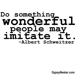 Do something wonderful, people may imitate it. -Albert Schweitzer